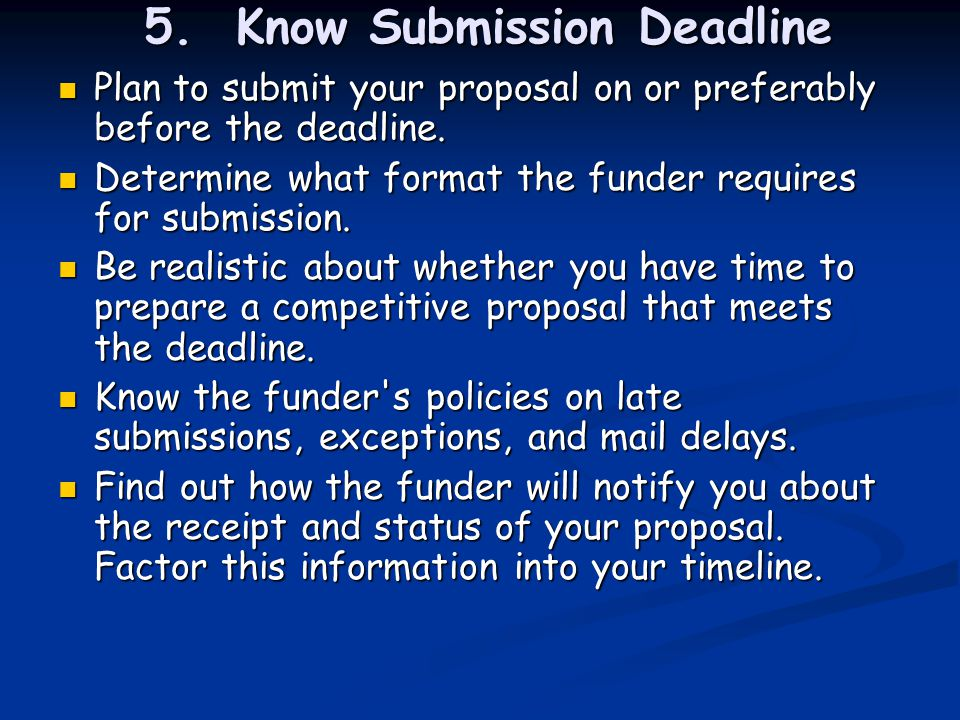 5. Know Submission Deadline Plan to submit your proposal on or preferably before the deadline.