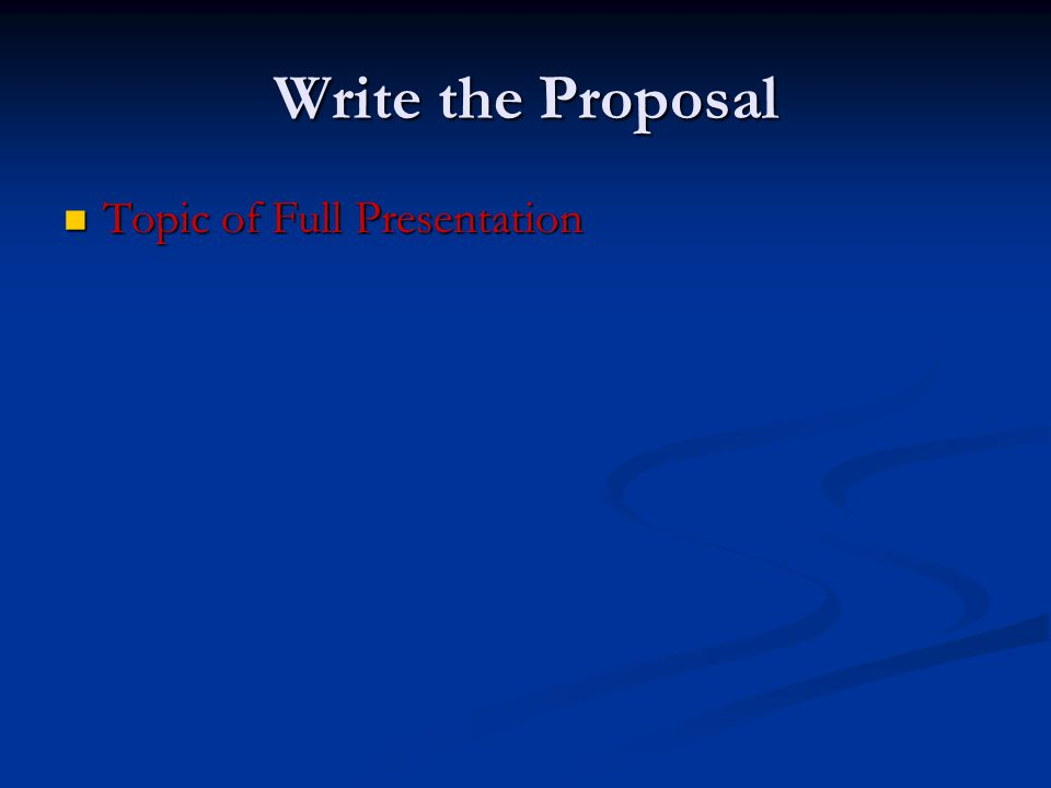 Write the Proposal Topic of Full Presentation Topic of Full Presentation
