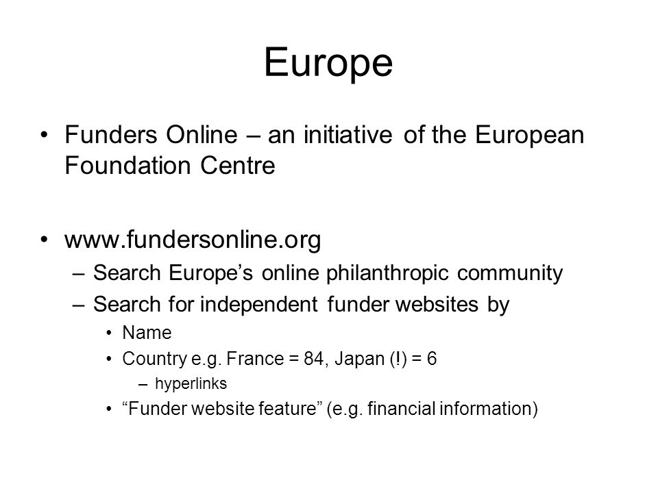 Europe Funders Online – an initiative of the European Foundation Centre www.fundersonline.org –Search Europe's online philanthropic community –Search