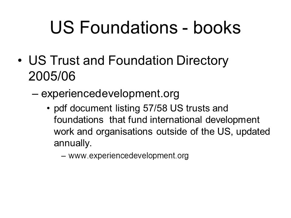 US Foundations - books US Trust and Foundation Directory 2005/06 –experiencedevelopment.org pdf document listing 57/58 US trusts and foundations that