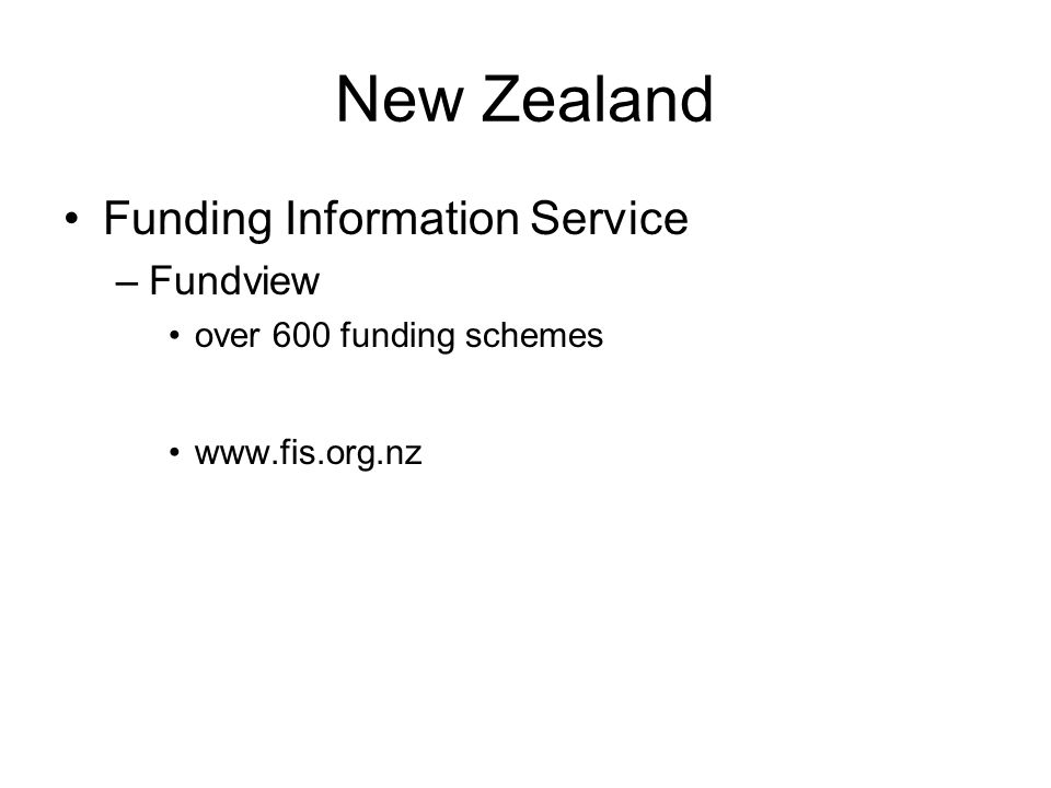 New Zealand Funding Information Service –Fundview over 600 funding schemes www.fis.org.nz