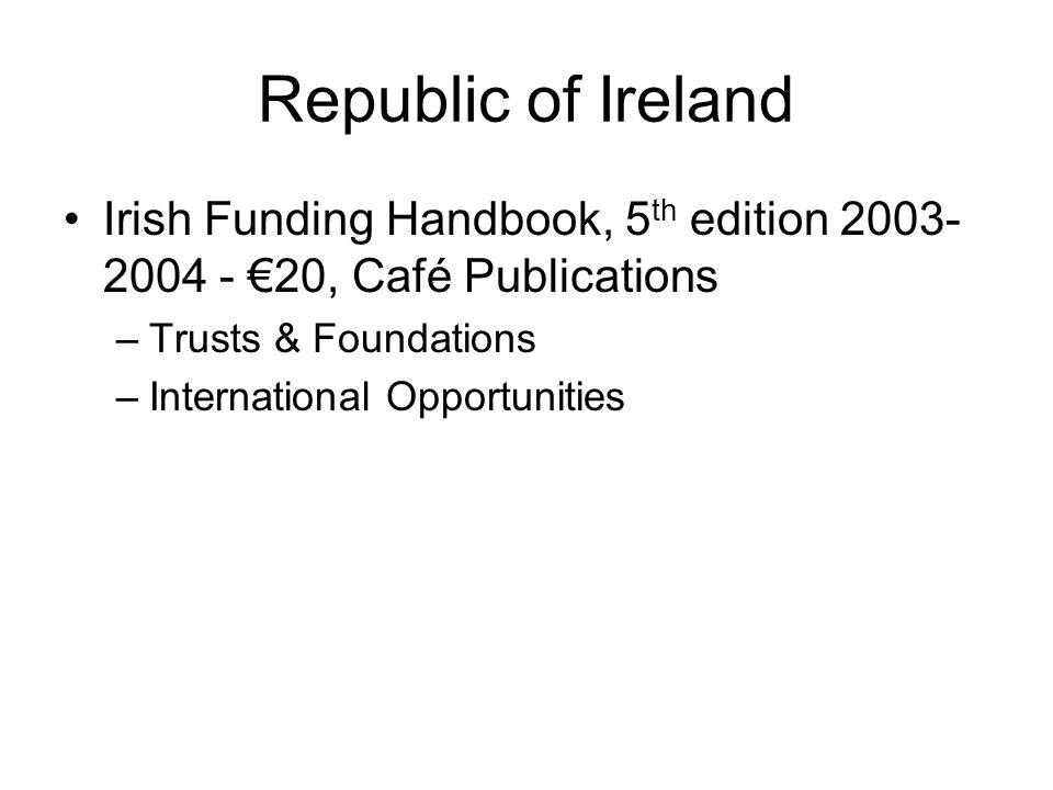 Republic of Ireland Citizens Information Board – database of funding sources for the voluntary sector in Ireland www.citizensinformation.ie (www.cidb.ie/comhairlevcs.nsf) –Replacing www.cidb.ie