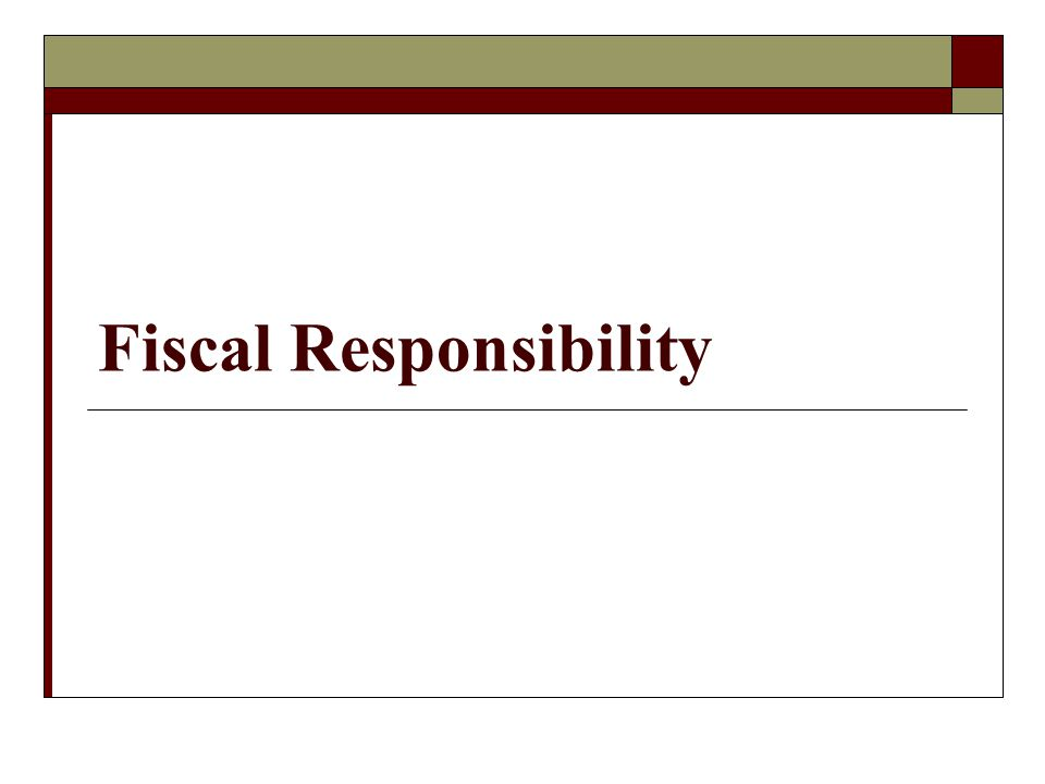 This completes the presentation on Fiscal Responsibility THANK YOU!