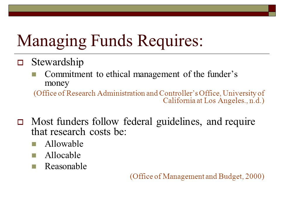 Managing Funds (continued)  Allowable: An expense must fall within the rules set by the funder.