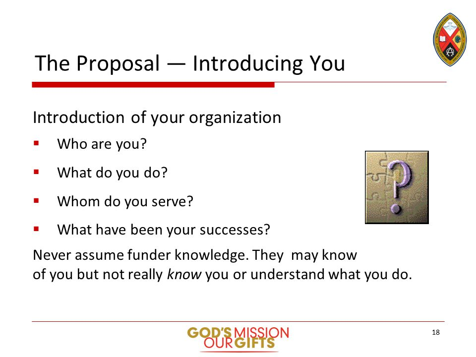 The Proposal — Introducing You Introduction of your organization  Who are you.
