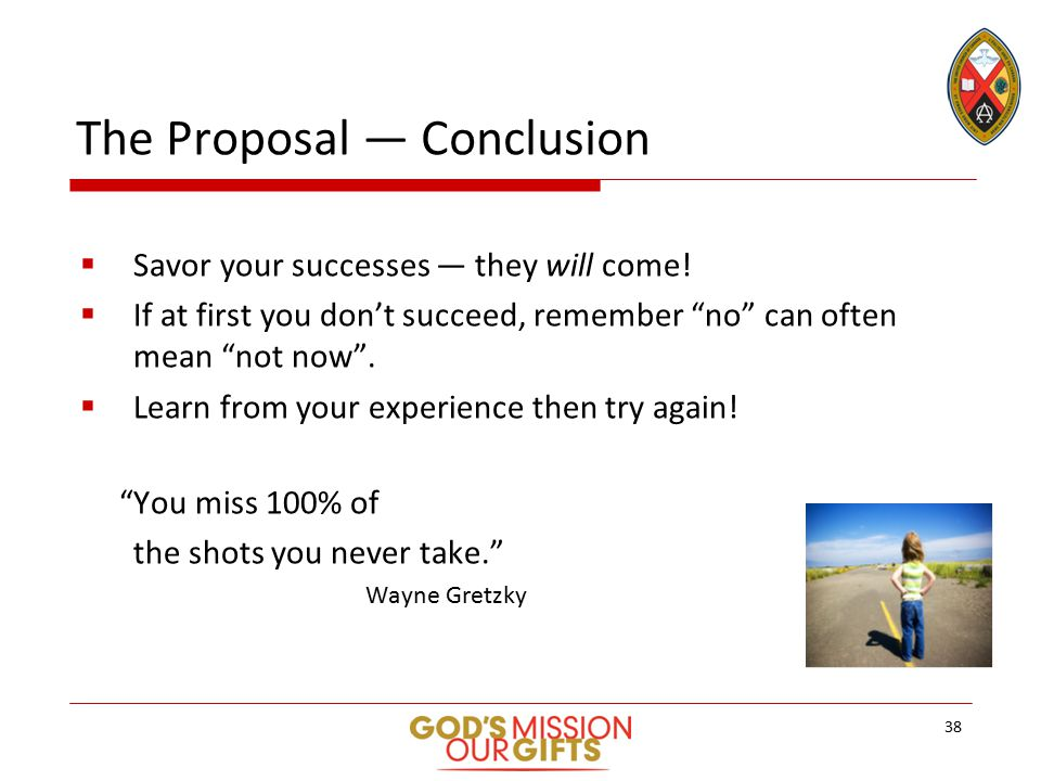 The Proposal — Conclusion  Savor your successes — they will come.