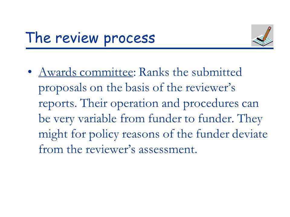 The review process Awards committee: Ranks the submitted proposals on the basis of the reviewer's reports. Their operation and procedures can be very