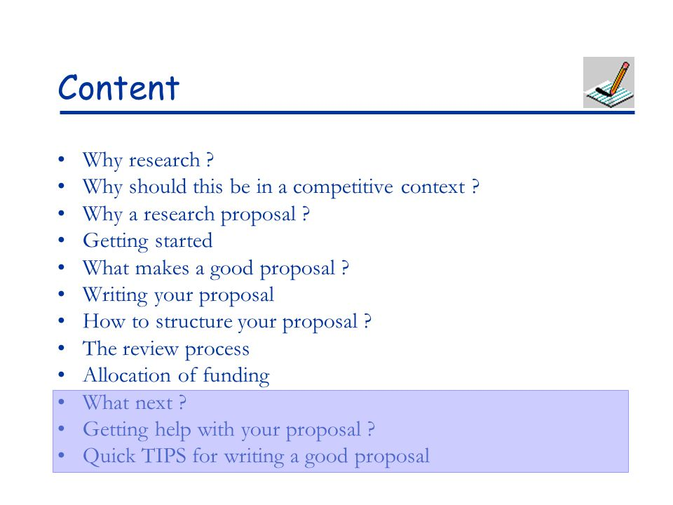Content Why research ? Why should this be in a competitive context ? Why a research proposal ? Getting started What makes a good proposal ? Writing yo