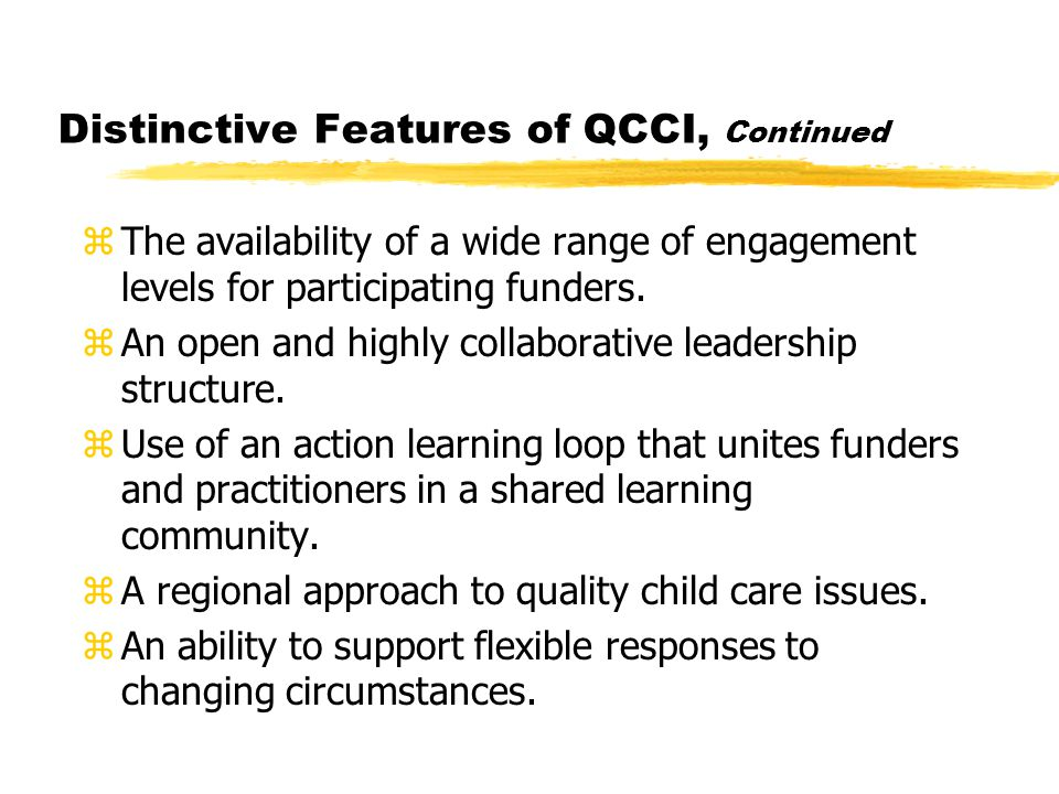 Distinctive Features of QCCI, Continued zThe availability of a wide range of engagement levels for participating funders.