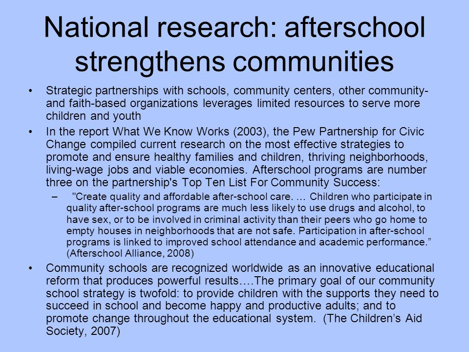 National research: afterschool strengthens communities Strategic partnerships with schools, community centers, other community- and faith-based organi