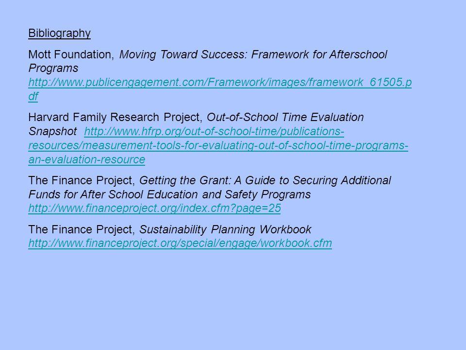 Bibliography Mott Foundation, Moving Toward Success: Framework for Afterschool Programs http://www.publicengagement.com/Framework/images/framework_615