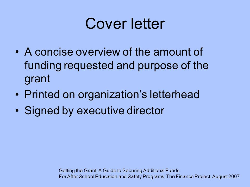 Cover letter A concise overview of the amount of funding requested and purpose of the grant Printed on organization's letterhead Signed by executive d