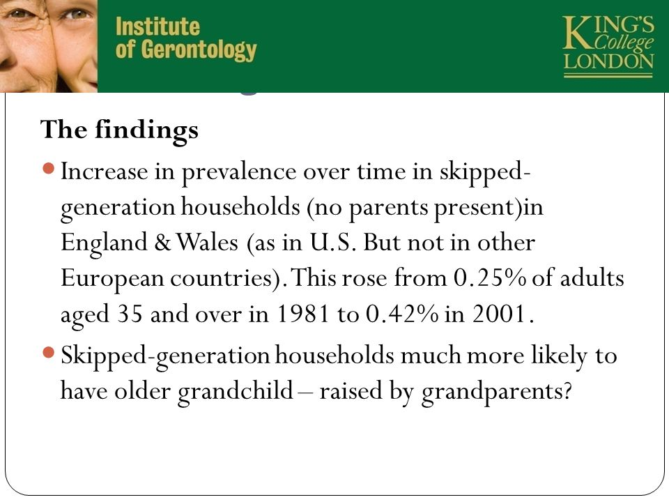 The Findings 18 The findings Increase in prevalence over time in skipped- generation households (no parents present)in England & Wales (as in U.S.