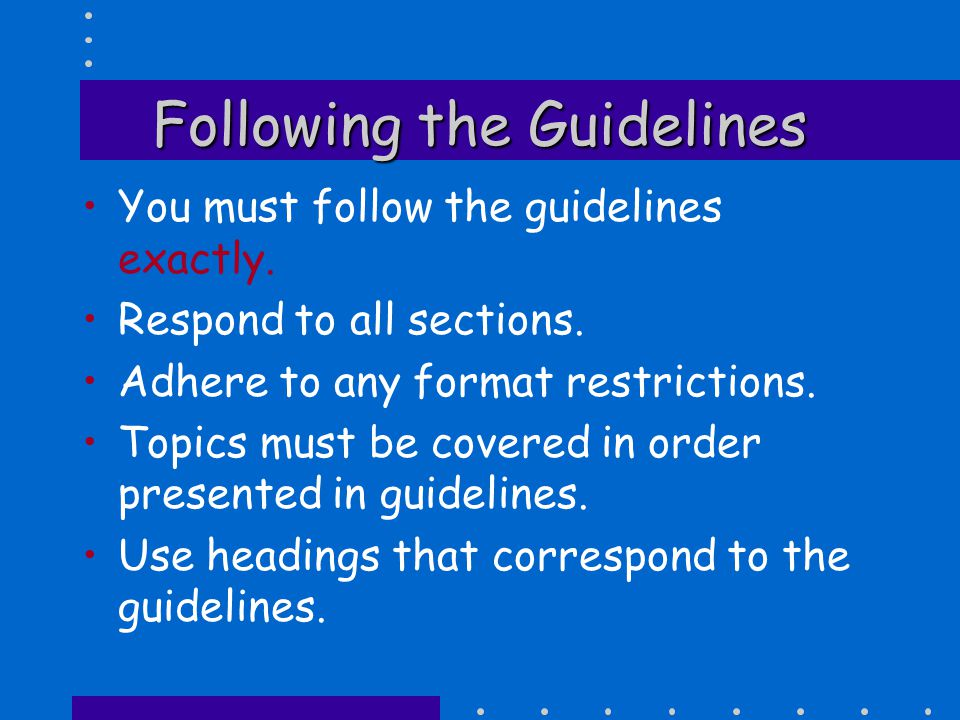 You have to Play by the Rules GET the guidelines READ the guidelines FOLLOW the guidelines