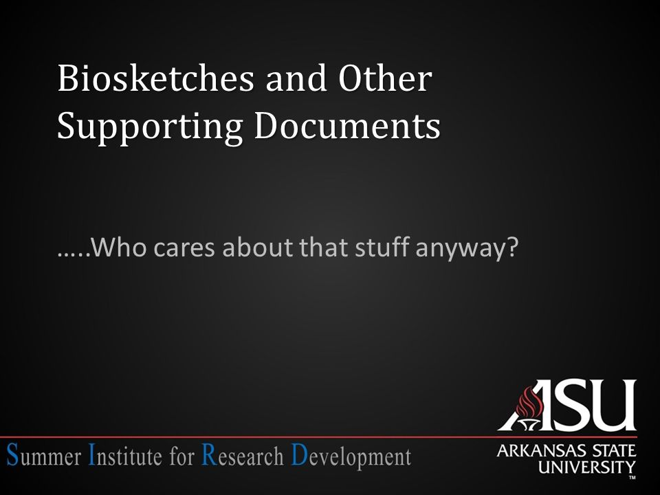 Biosketches and Other Supporting Documents …..Who cares about that stuff anyway
