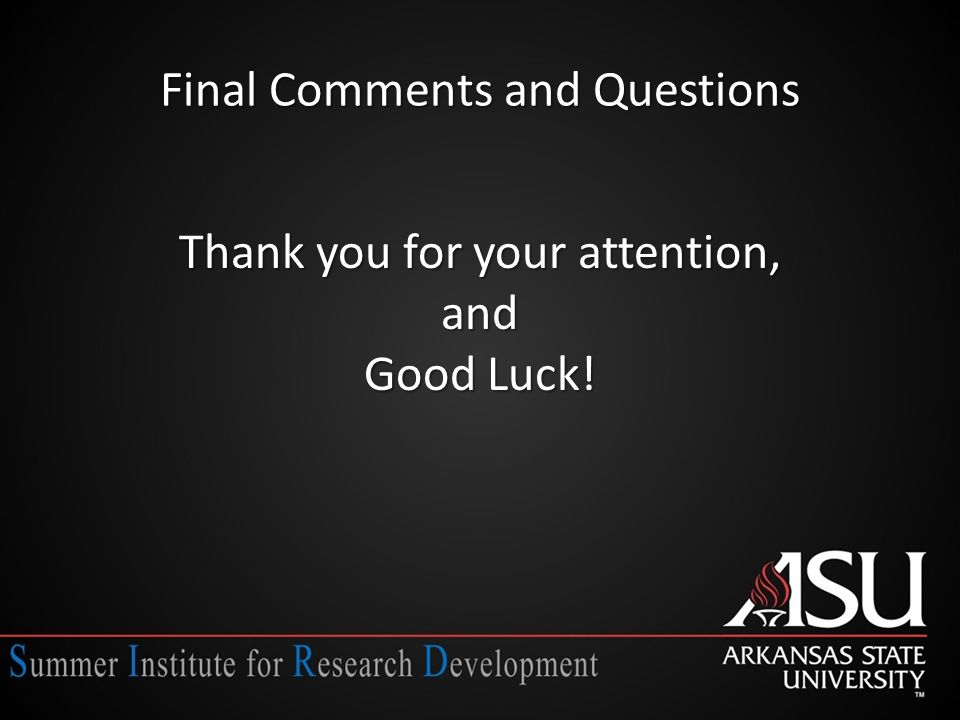 Final Comments and Questions Thank you for your attention, and Good Luck!