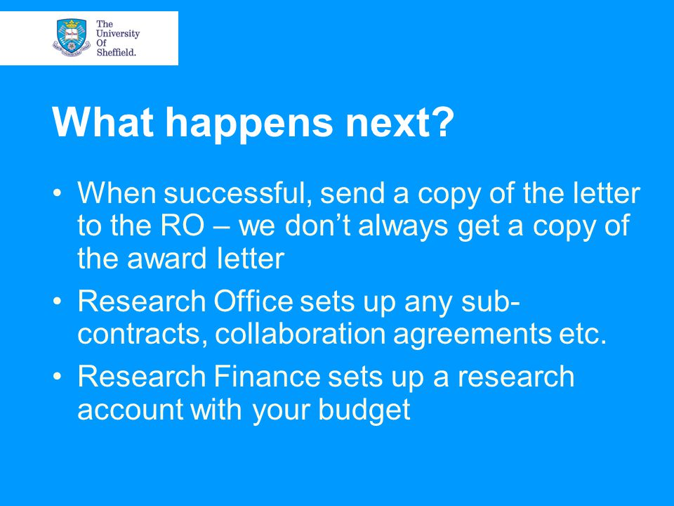 What happens next? When successful, send a copy of the letter to the RO – we don't always get a copy of the award letter Research Office sets up any s