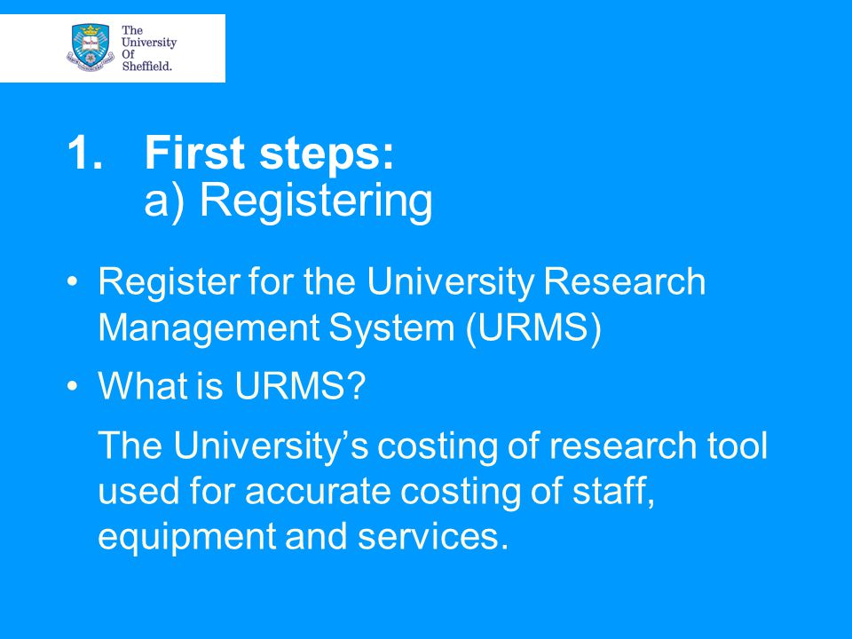 1.First steps: a) Registering Register for the University Research Management System (URMS) What is URMS.
