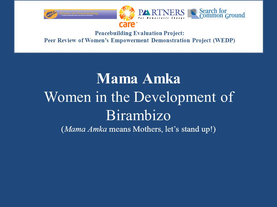 Peacebuilding Evaluation Project: Peer Review of Women's Empowerment Demonstration Project (WEDP) Mama Amka Women in the Development of Birambizo (Mam