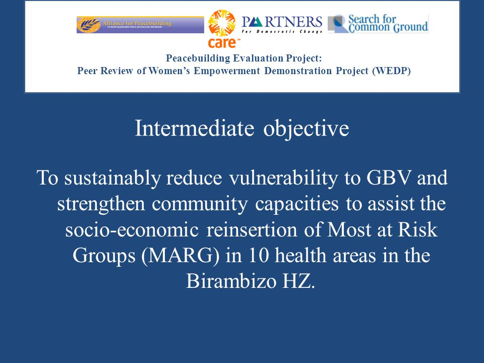 Peacebuilding Evaluation Project: Peer Review of Women's Empowerment Demonstration Project (WEDP) Intermediate objective To sustainably reduce vulnera