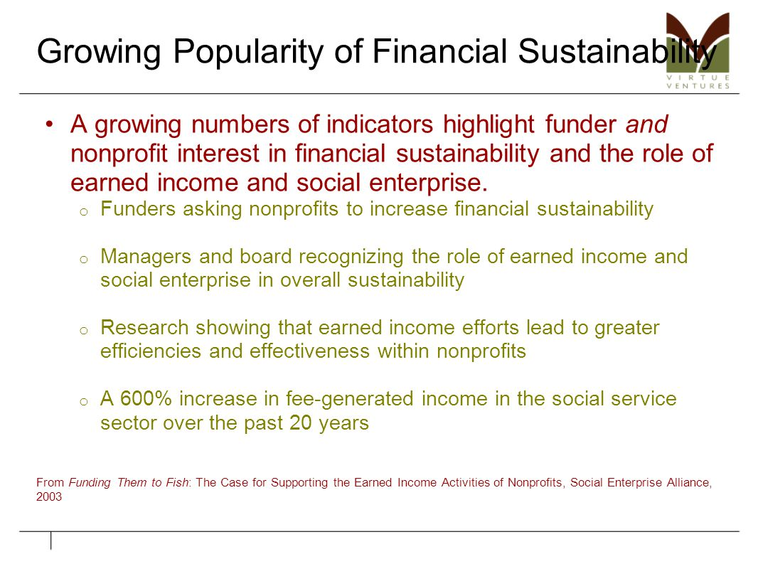 Growing Popularity of Financial Sustainability A growing numbers of indicators highlight funder and nonprofit interest in financial sustainability and