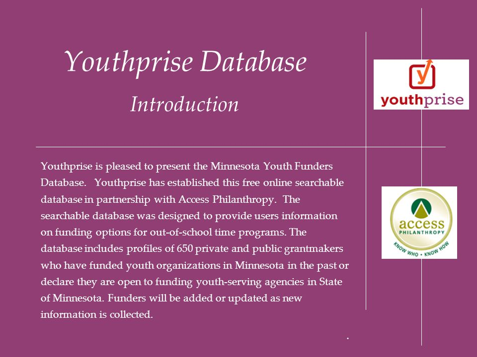 Youthprise Database Introduction Youthprise is pleased to present the Minnesota Youth Funders Database. Youthprise has established this free online se