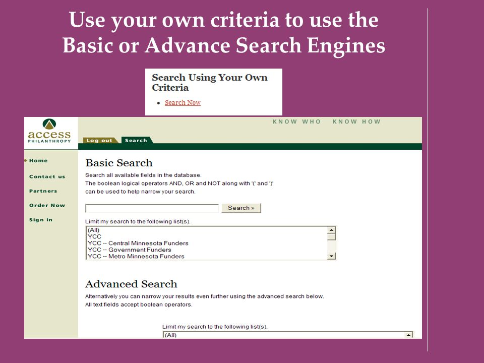 Use your own criteria to use the Basic or Advance Search Engines