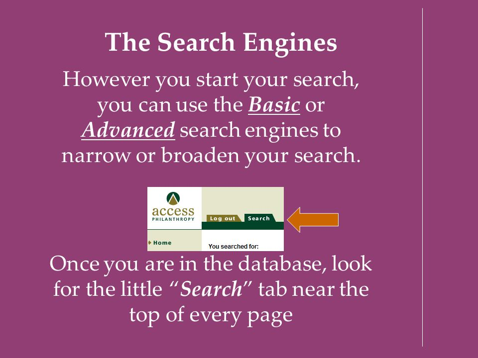 The Search Engines However you start your search, you can use the Basic or Advanced search engines to narrow or broaden your search. Once you are in t