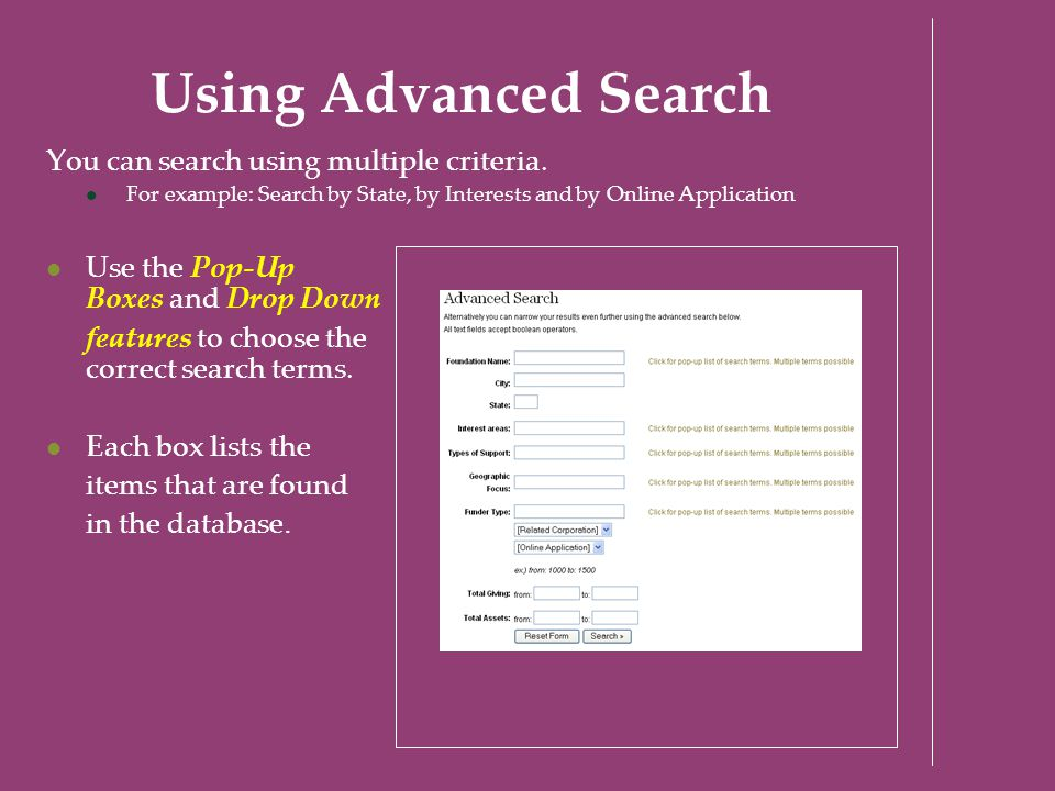 Using Advanced Search You can search using multiple criteria. For example: Search by State, by Interests and by Online Application Use the Pop-Up Boxe