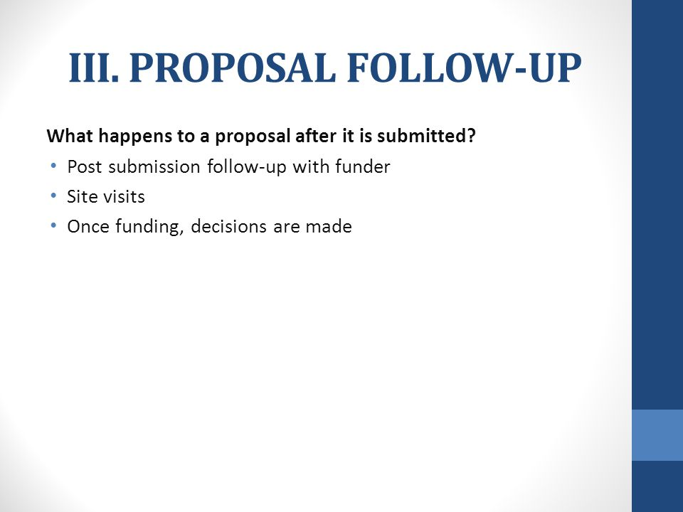 III. PROPOSAL FOLLOW-UP What happens to a proposal after it is submitted.