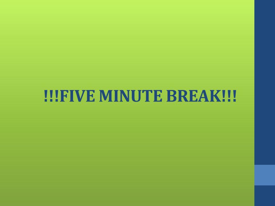 !!!FIVE MINUTE BREAK!!!