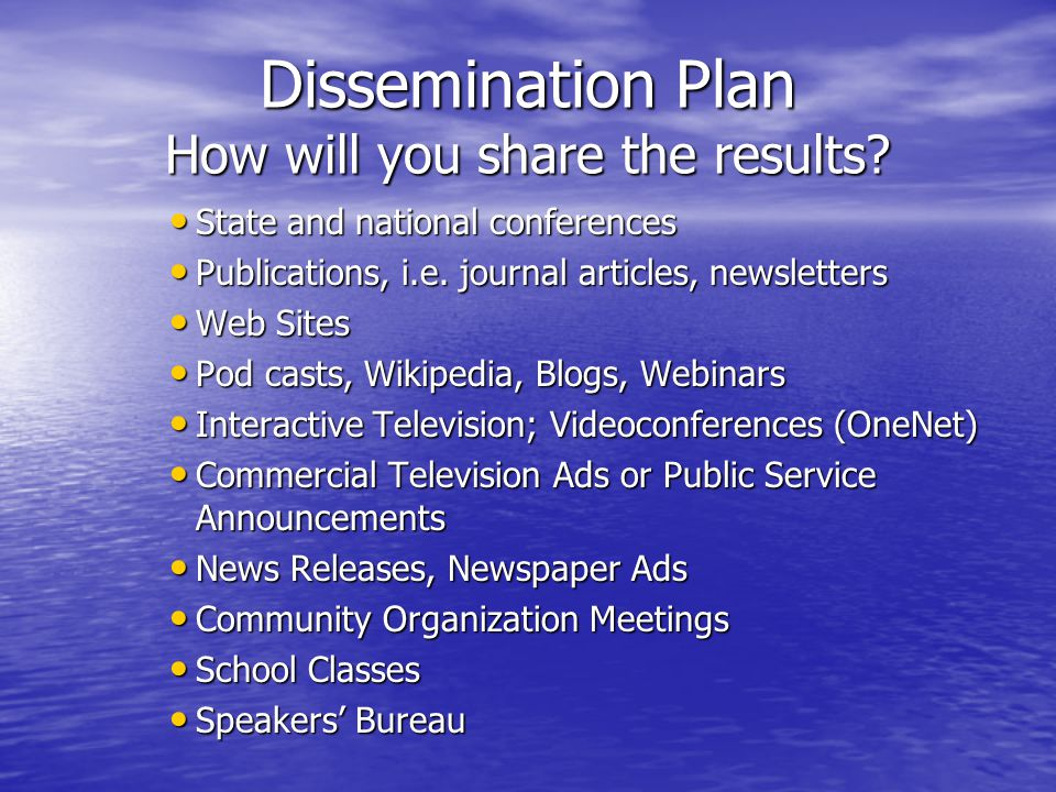Dissemination Plan How will you share the results.