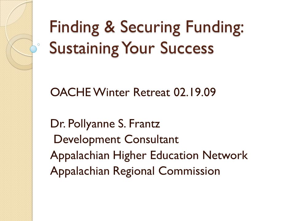 Finding & Securing Funding: Sustaining Your Success OACHE Winter Retreat 02.19.09 Dr.