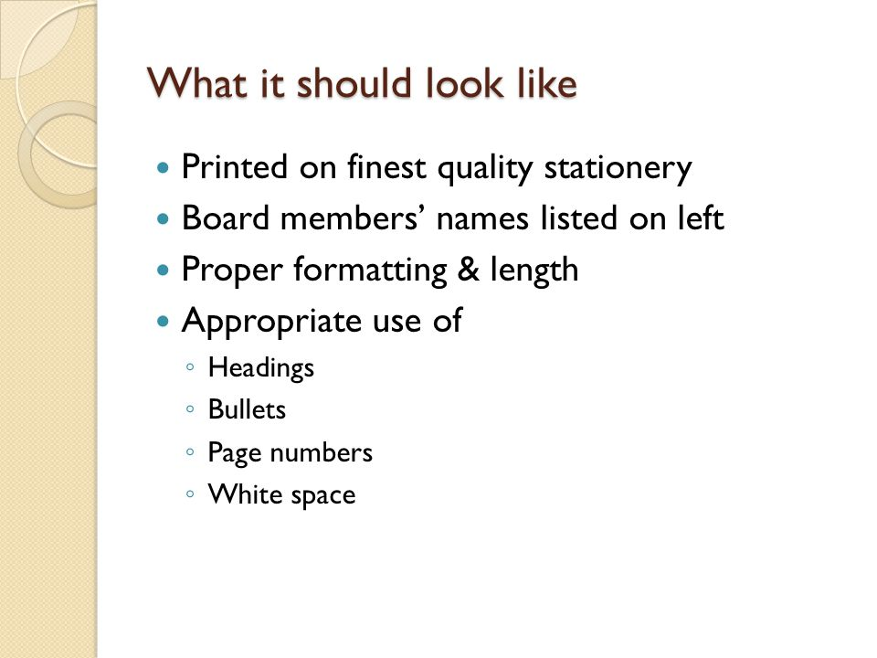 What it should look like Printed on finest quality stationery Board members' names listed on left Proper formatting & length Appropriate use of ◦ Head
