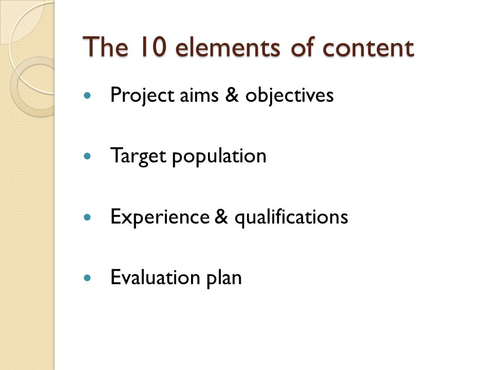 The 10 elements of content Project aims & objectives Target population Experience & qualifications Evaluation plan