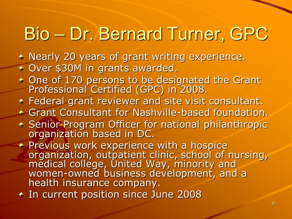 2 Bio – Dr. Bernard Turner, GPC Nearly 20 years of grant writing experience.
