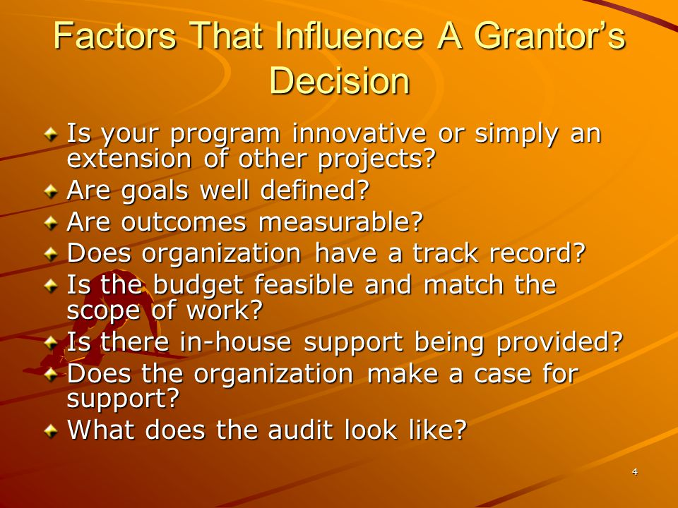 4 Factors That Influence A Grantor's Decision Is your program innovative or simply an extension of other projects.