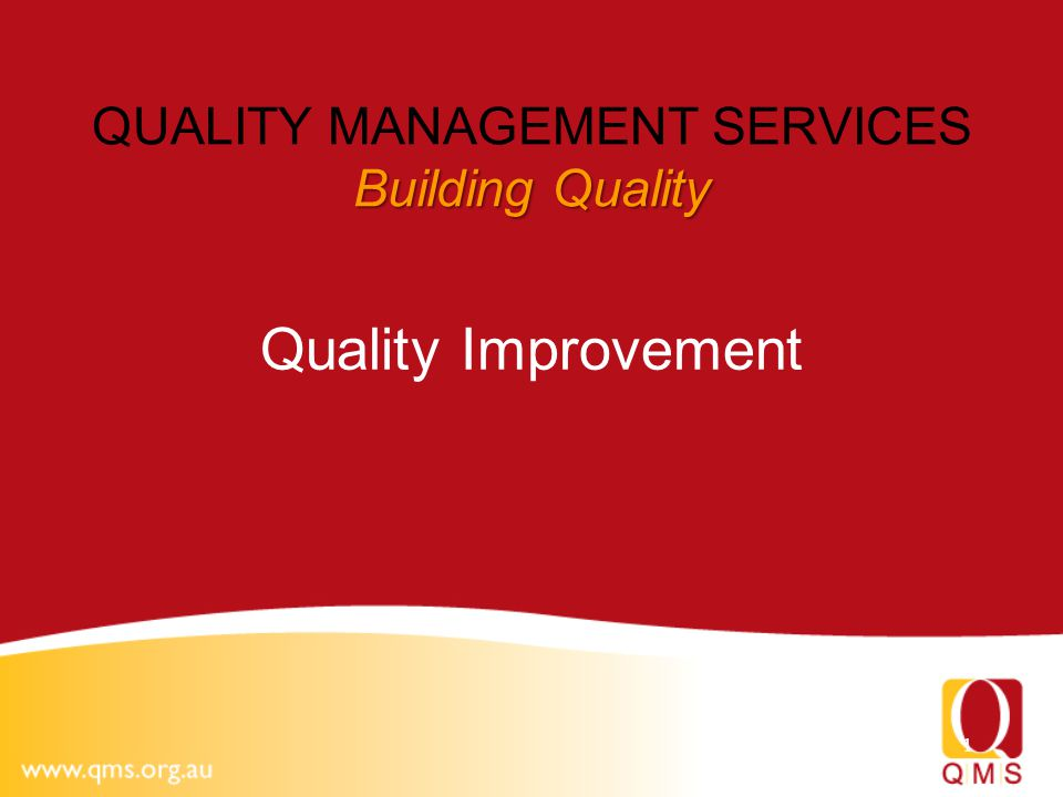 1 Building Quality QUALITY MANAGEMENT SERVICES Building Quality Quality Improvement