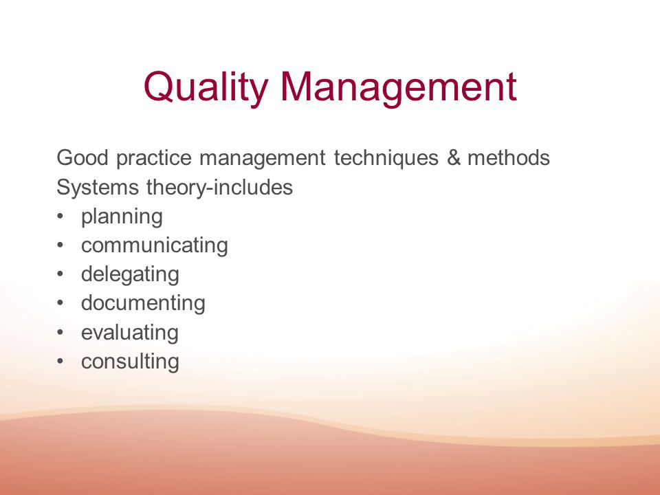 Quality Management Good practice management techniques & methods Systems theory-includes planning communicating delegating documenting evaluating cons