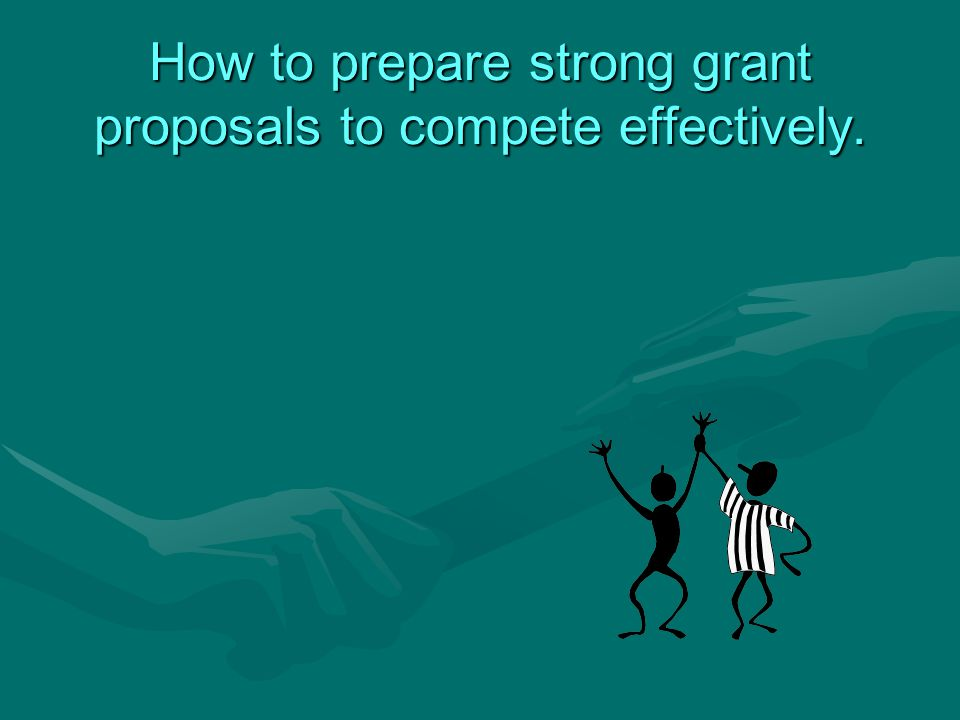 How to prepare strong grant proposals to compete effectively.