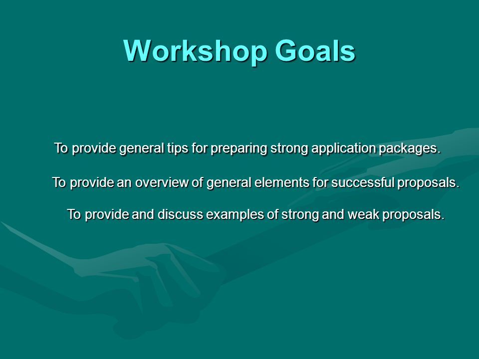 Workshop Goals To provide general tips for preparing strong application packages.