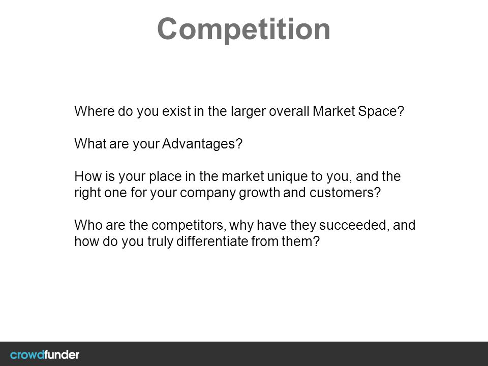 Competition Where do you exist in the larger overall Market Space? What are your Advantages? How is your place in the market unique to you, and the ri