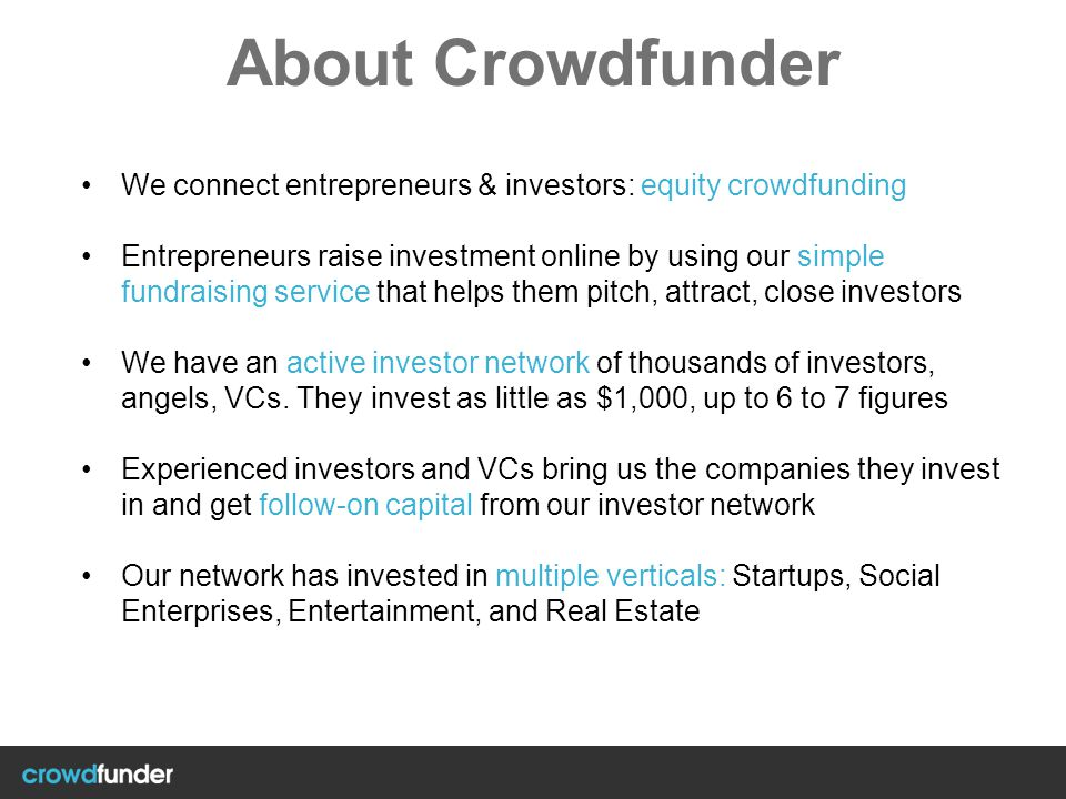 About Crowdfunder We connect entrepreneurs & investors: equity crowdfunding Entrepreneurs raise investment online by using our simple fundraising serv