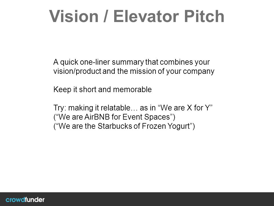 Vision / Elevator Pitch A quick one-liner summary that combines your vision/product and the mission of your company Keep it short and memorable Try: m