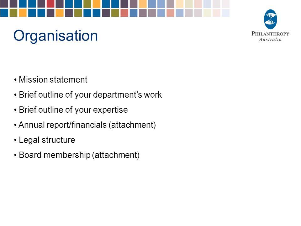 Organisation Mission statement Brief outline of your department's work Brief outline of your expertise Annual report/financials (attachment) Legal str
