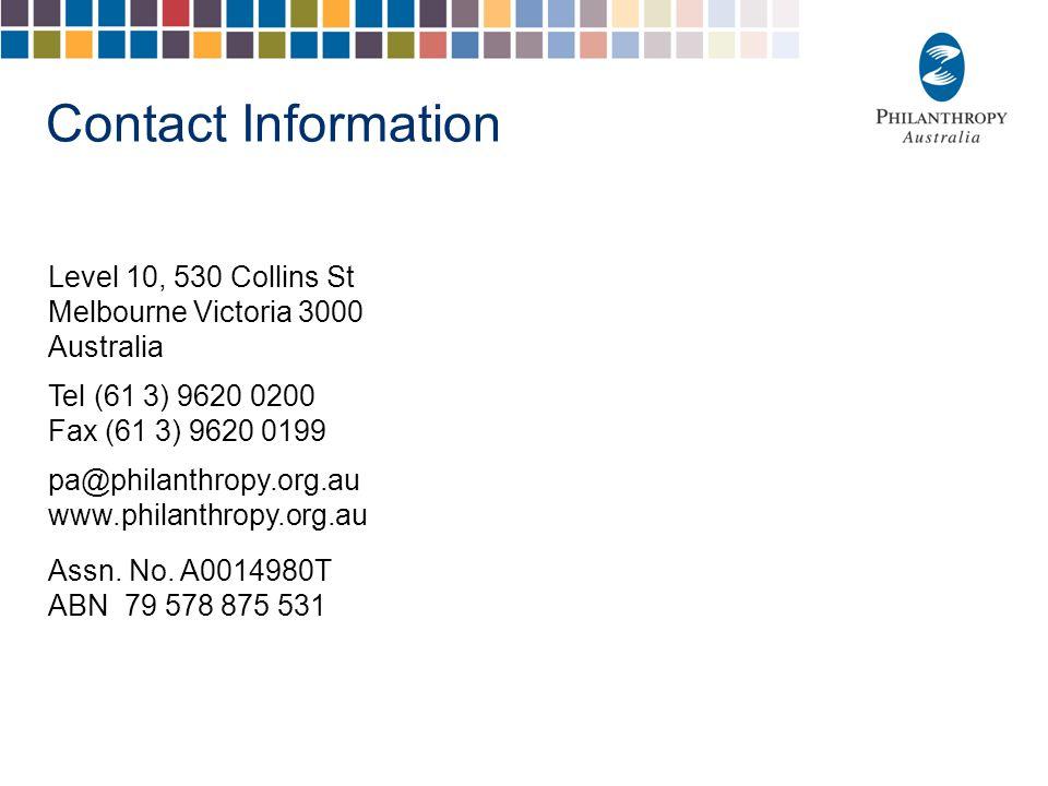 Contact Information Level 10, 530 Collins St Melbourne Victoria 3000 Australia Tel (61 3) 9620 0200 Fax (61 3) 9620 0199 pa@philanthropy.org.au www.ph