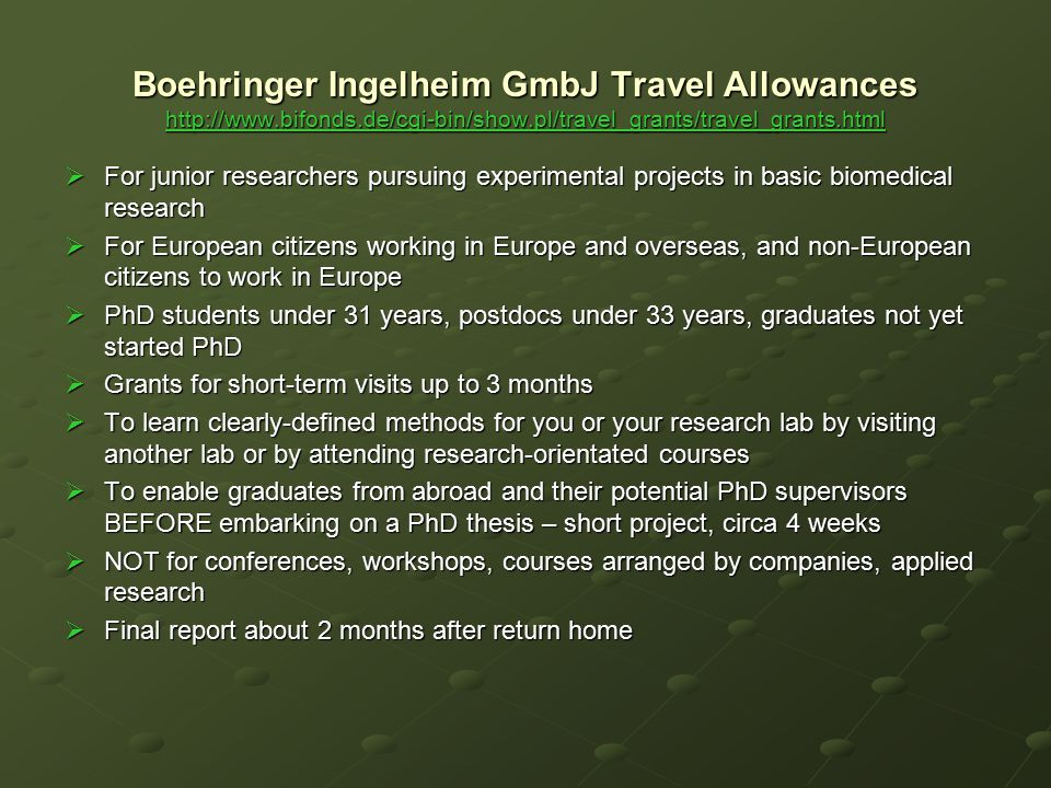 Boehringer Ingelheim GmbJ Travel Allowances http://www.bifonds.de/cgi-bin/show.pl/travel_grants/travel_grants.html http://www.bifonds.de/cgi-bin/show.