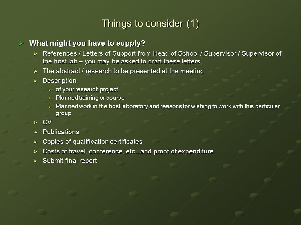 Things to consider (1)  What might you have to supply?  References / Letters of Support from Head of School / Supervisor / Supervisor of the host la
