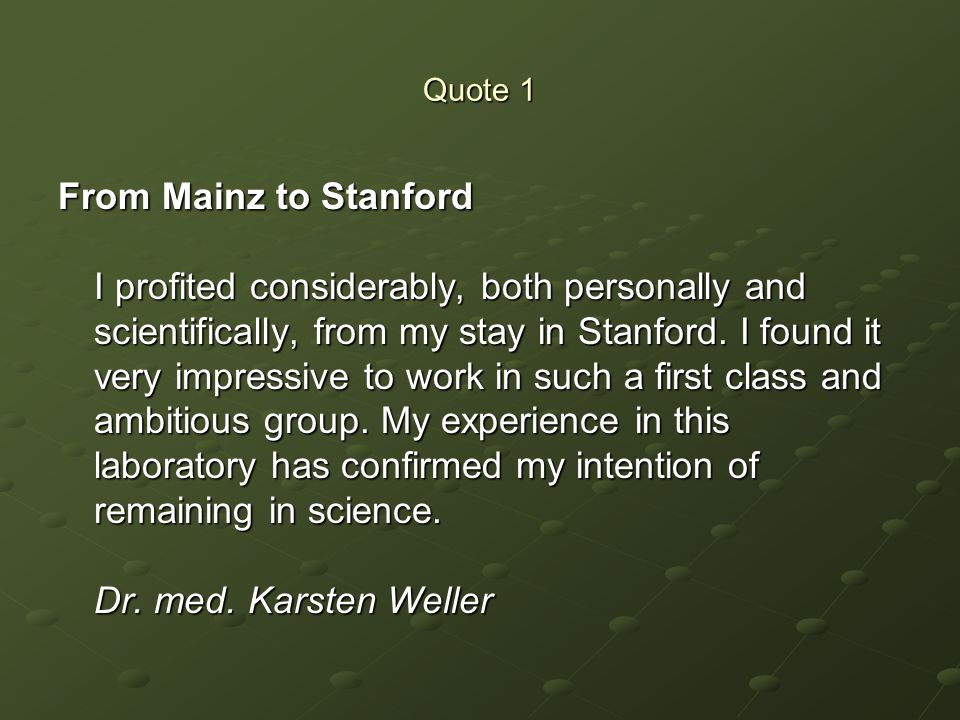 Quote 1 From Mainz to Stanford I profited considerably, both personally and scientifically, from my stay in Stanford. I found it very impressive to wo
