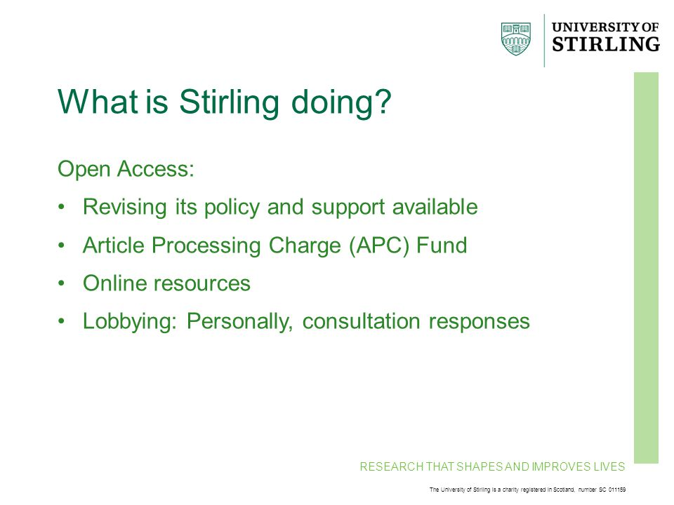 RESEARCH THAT SHAPES AND IMPROVES LIVES The University of Stirling is a charity registered in Scotland, number SC 011159 What is Stirling doing.